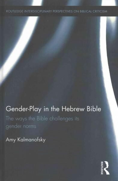 Gender-Play in the Hebrew Bible: The ways the Bible challenges its gender norms