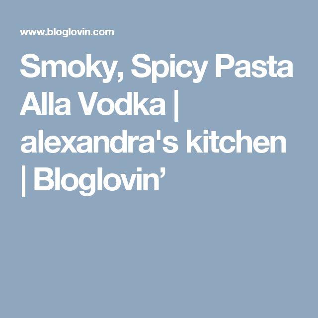 Smoky, Spicy Pasta Alla Vodka   alexandra's kitchen   Bloglovin'