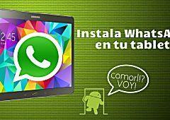 Te explicamos paso a paso cómo instalar WhatsApp en cualquier tablet Android y disfrutar así de tus contactos donde quieras