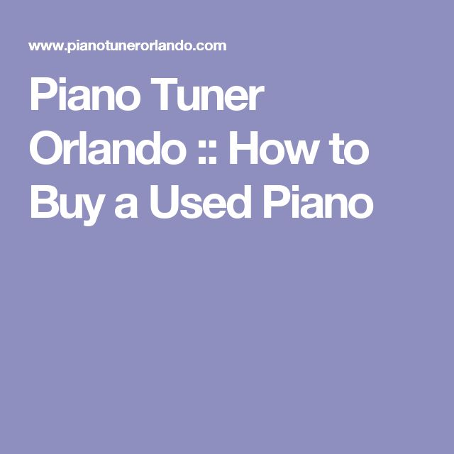 Piano Tuner Orlando :: How to Buy a Used Piano