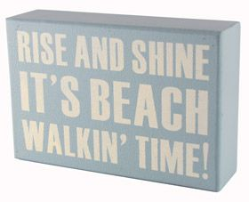 I would love to do this every morning...what way to start the day.  Wall plaque Rise and Shine it's beach walkin' time.