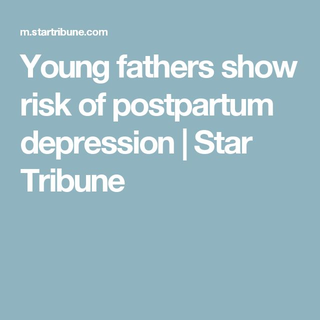 Young fathers show risk of postpartum depression | Star Tribune