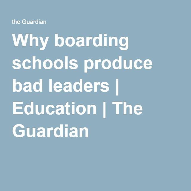 Why boarding schools produce bad leaders Education