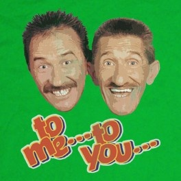 Chuckle Brothers, everytime I hear the words to me or to you, I always think of this!!!! Miss Chucklevision