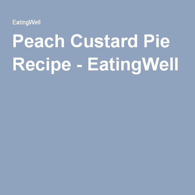 Peach Custard Pie Recipe - EatingWell