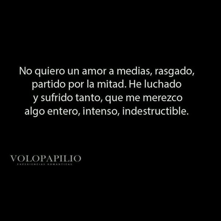 Quiero un amor entero, intenso e indestructible
