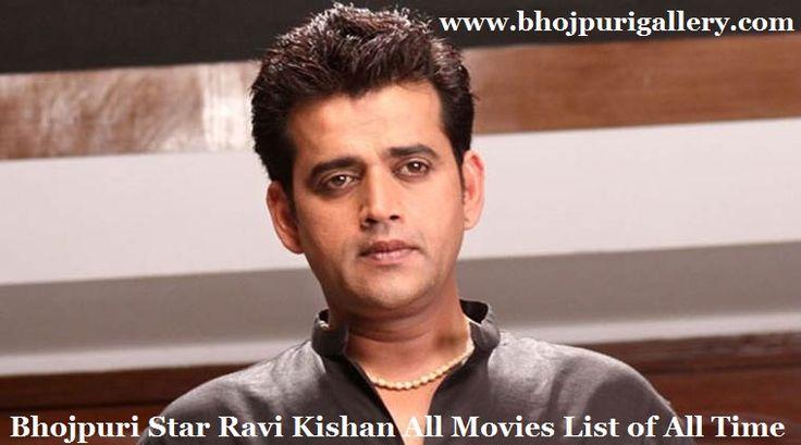 Bhojpuri Star Ravi Kishan All Movies List of All time  Ravi Kishan Shukla born 17 July 1969 and popularly known as Bhojpuriya Star Ravi ...
