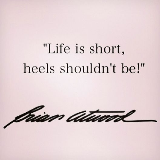 Brian Atwood - Life is short, heels shouldn't be!