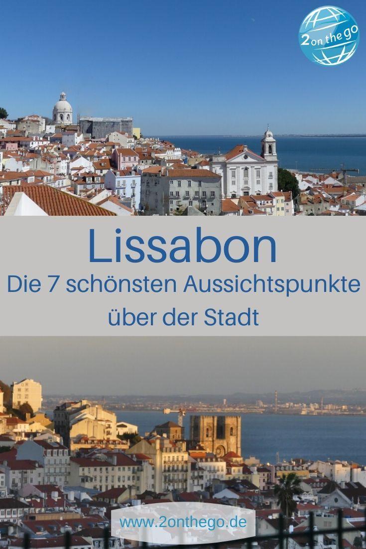 Lissabon Tipps Die 7 Schonsten Aussichtspunkte In 2020 Reisen Portugal Reisen Lissabon