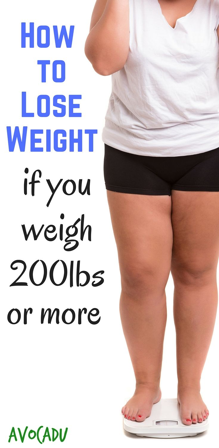 How To Lose Weight If You Weigh 200 Lbs Or More