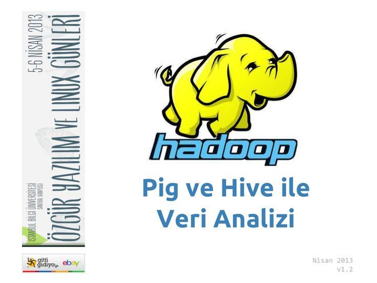 Pig ve Hive ile Hadoop üzerinde Veri Analizi by Hakan Ilter via slideshare
