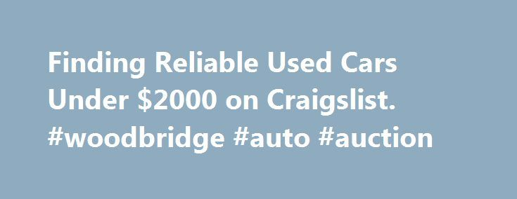 Finding Reliable Used Cars Under $2000 on Craigslist. #woodbridge #auto #auction http://autos.remmont.com/finding-reliable-used-cars-under-2000-on-craigslist-woodbridge-auto-auction/  #used cars under 2000 # Finding Reliable Used Cars Under $2000 on Craigslist This entry is part 5 of 8 in the series Internet Sites Finding a used car under... Read more >The post Finding Reliable Used Cars Under $2000 on Craigslist. #woodbridge #auto #auction appeared first on Auto.