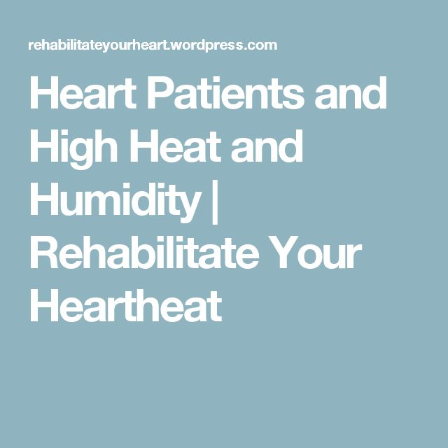 Heart Patients and High Heat and Humidity | Rehabilitate Your Heartheat