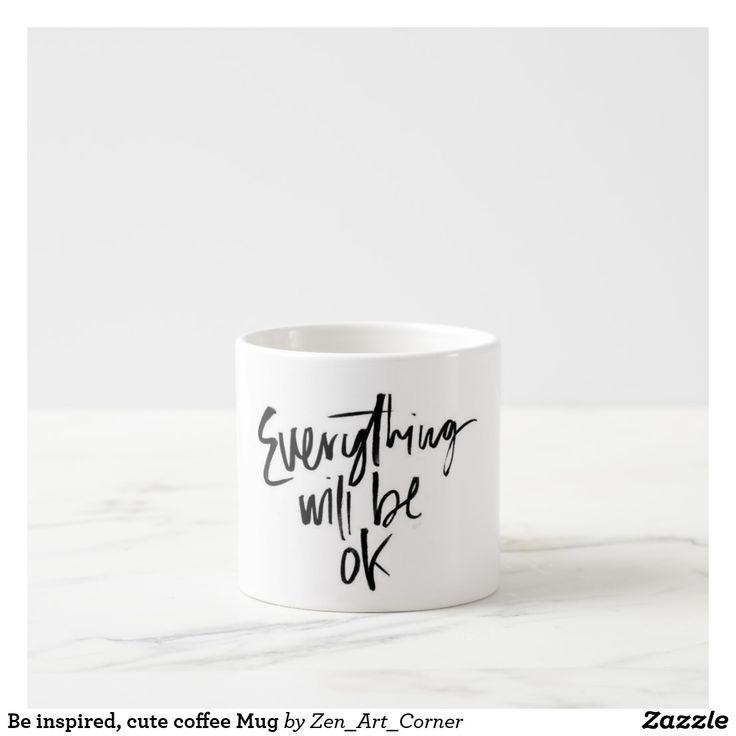 Be inspired, cute coffee Mug