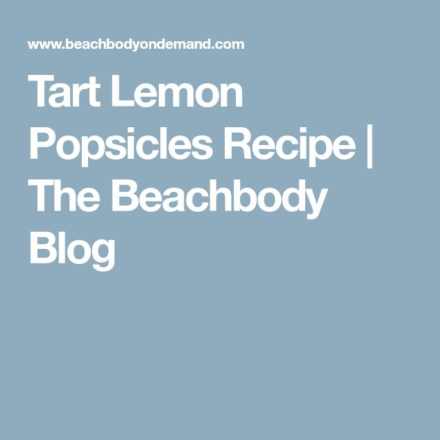 Tart Lemon Popsicles Recipe | The Beachbody Blog