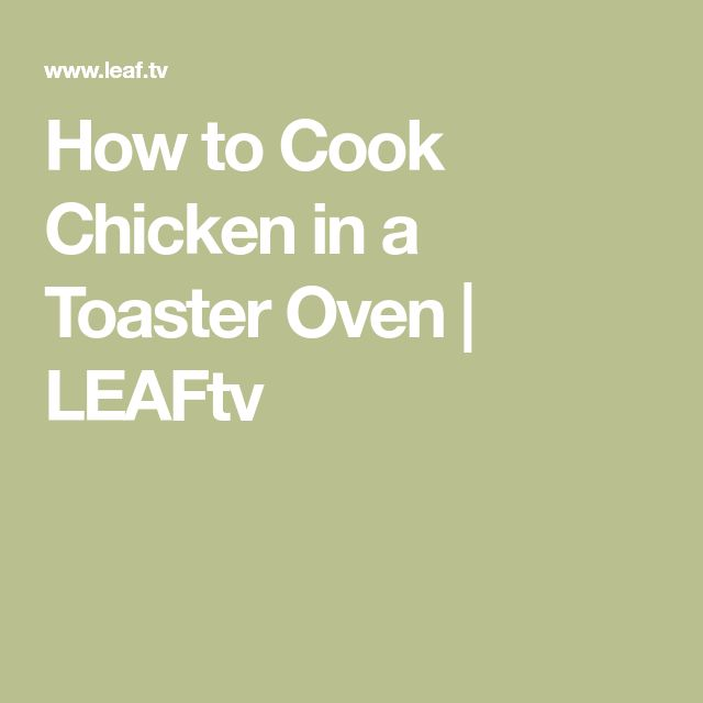 How to Cook Chicken in a Toaster Oven | LEAFtv