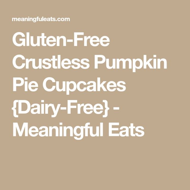 Gluten-Free Crustless Pumpkin Pie Cupcakes {Dairy-Free} - Meaningful Eats