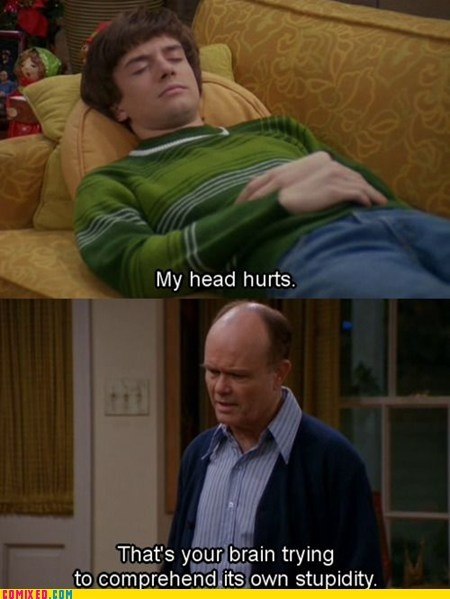That 70's Show: Head Hurt, That70Sshow, 70 S, Red, That 70S Show, Giggl, Humor, Funnies Shit, Funnies Stuff