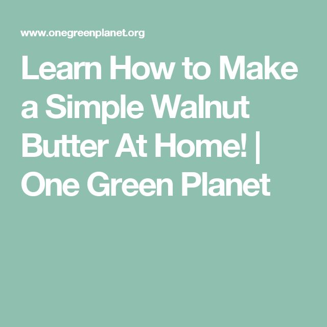 Learn How to Make a Simple Walnut Butter At Home! | One Green Planet
