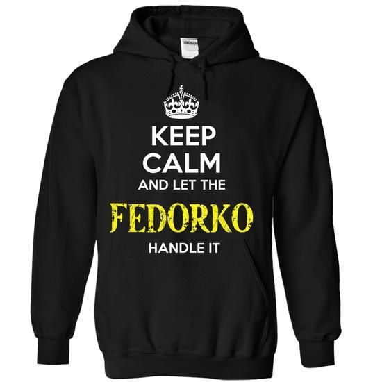 FEDORKO - KEEP CALM AND LET THE FEDORKO HANDLE IT - #grandparent gift #fathers gift. BEST BUY => https://www.sunfrog.com/Valentines/FEDORKO--KEEP-CALM-AND-LET-THE-FEDORKO-HANDLE-IT-54417826-Guys.html?68278