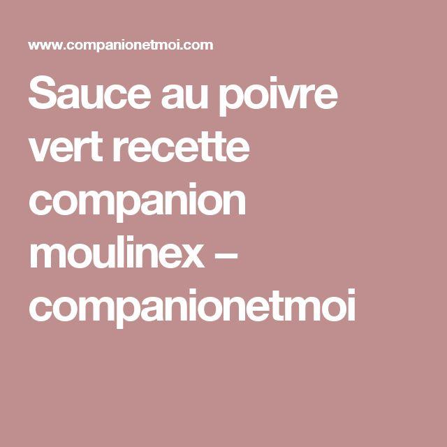 Sauce au poivre vert recette companion moulinex − companionetmoi