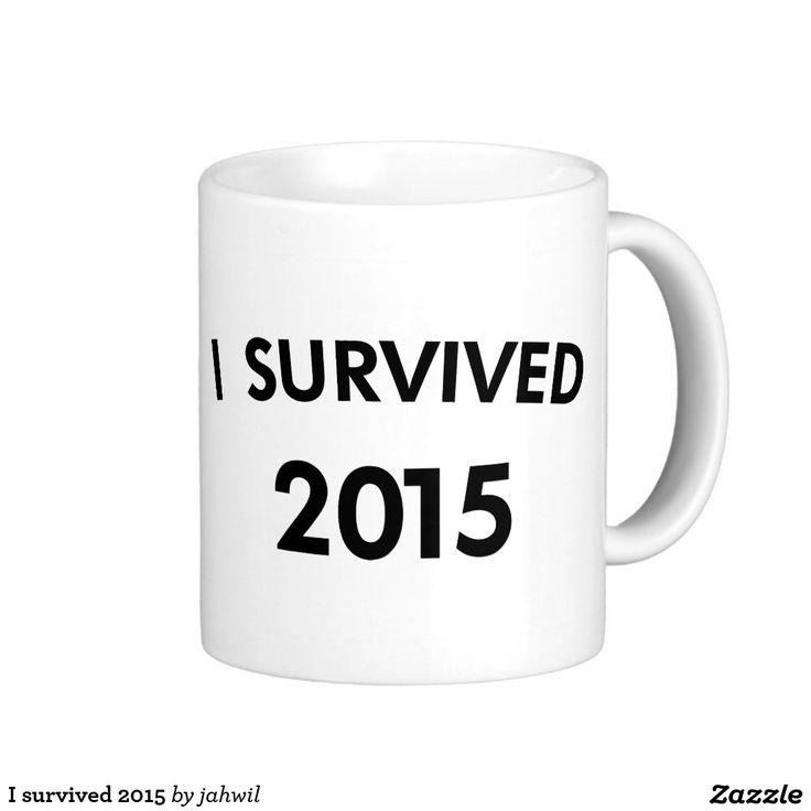 #mug #2015 #2015survivor #survived2015 #funnymug #zazzle #grafikprod I survived 2015 classic white coffee mug