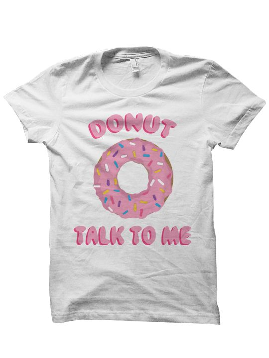 DONUT TALK TO ME T-SHIRT FOOD SHIRTS DONUT SHIRT #FOODIE FOODIE SHIRT FUNNY SHIRTS CHEAP SHIRTS CHEAP GIFTS BIRTHDAY GIFTS CHRISTMAS GIFTS [DONUT TALK]  Color: White, Black Sizes: xs-XL (Anything 2X & over requires additional pricing)   PLEASE READ:   Made with 100% cotton. Digitally print...