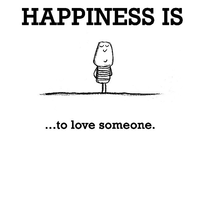 Happiness is, to love someone. - Cute Happy Quotes