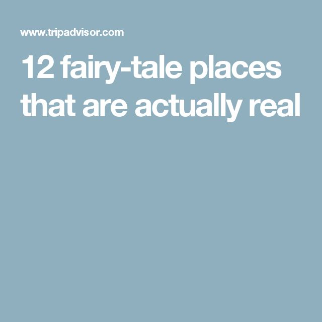 12 fairy-tale places that are actually real