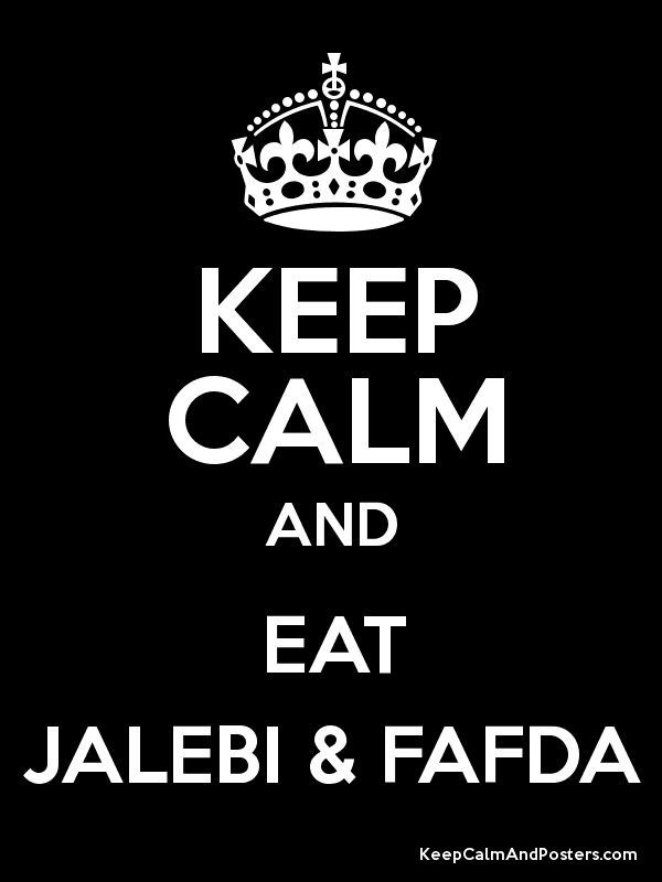 Keep Calm and Eat Jalebi & Fafda