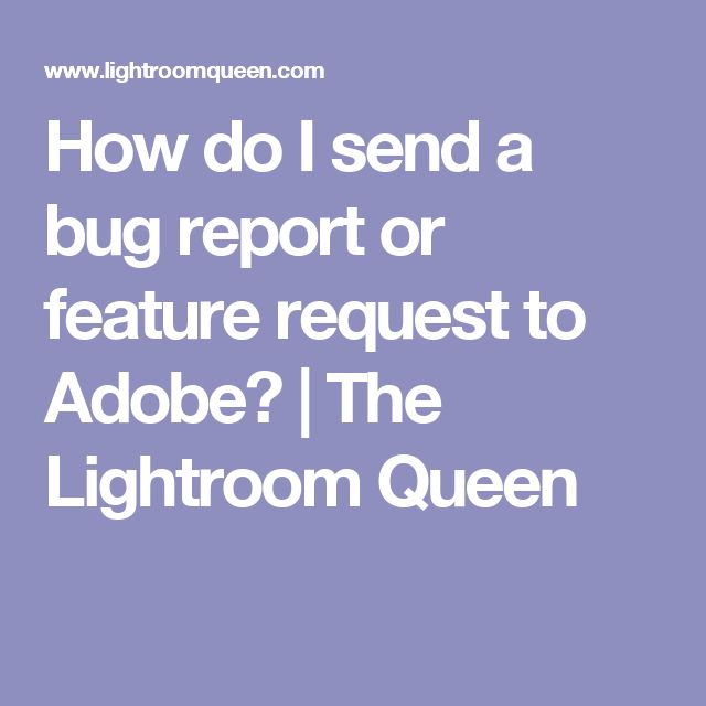How do I send a bug report or feature request to Adobe?   The Lightroom Queen