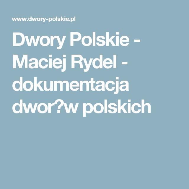 Dwory Polskie - Maciej Rydel - dokumentacja dwor�w polskich