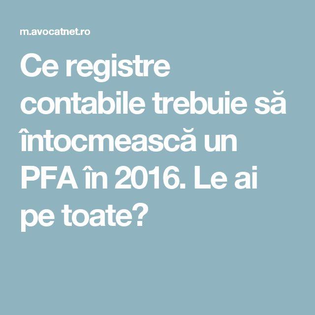 Ce registre contabile trebuie să întocmească un PFA în 2016. Le ai pe toate?