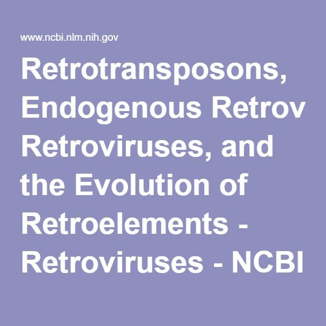 Retrotransposons, Endogenous Retroviruses, and the Evolution of Retroelements - Retroviruses - NCBI Bookshelf
