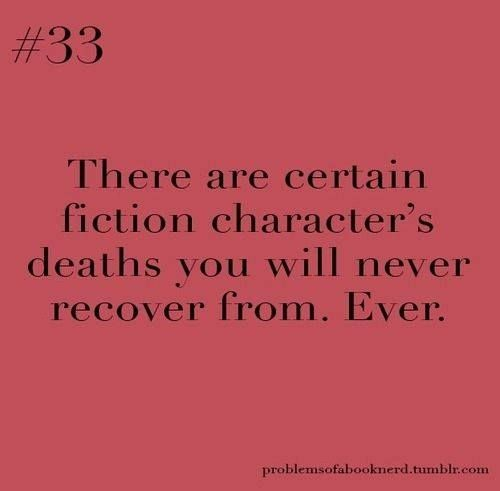 There are certain fiction character's deaths you will never recover from. Ever.