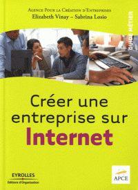 VINAY, Élizabeth et LOSIO, Sabrina. Créer une entreprise sur Internet. Paris: Ed. d'Organisation APCE, 2011. Guide métier. ISBN 978-2-212-55187-7
