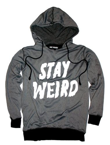 """""""STAY WEIRD"""" Unisex Grey and white hoodie/sweatshirt. {this is awesome and I want one} -----warm. awesome. cool to be weird. clothes. funny. humor."""
