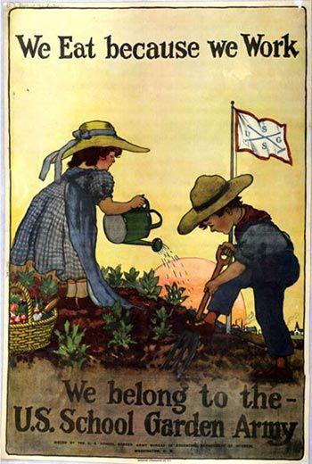 We eat because we work. We belong to the U.S. School Garden Army.  --  WWI propaganda poster (USA), 1917.