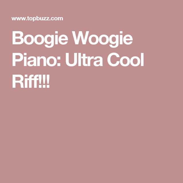 Topbuzz Viral Videos News By Topbuzz: Boogie Woogie Piano: Ultra Cool Riff!!!