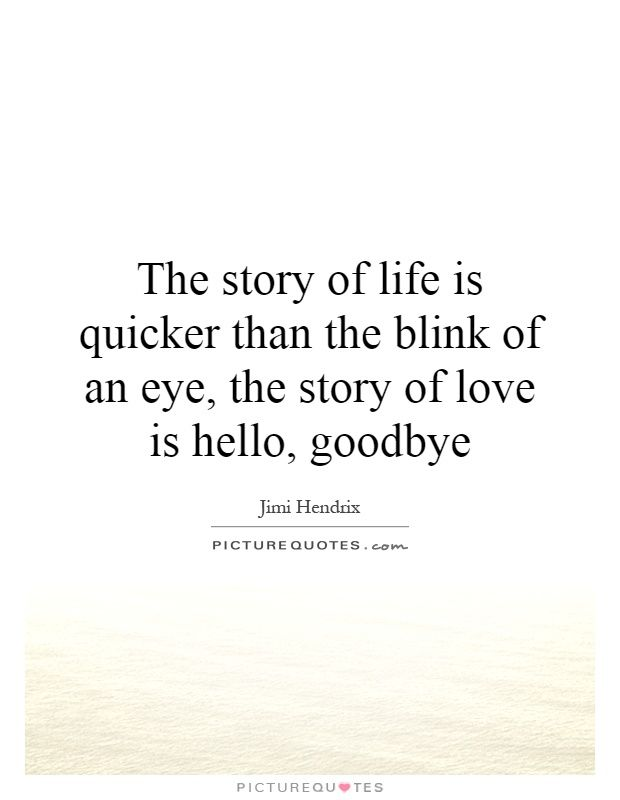 The story of life is quicker than the blink of an eye, the story of love is hello, goodbye. Picture Quotes.
