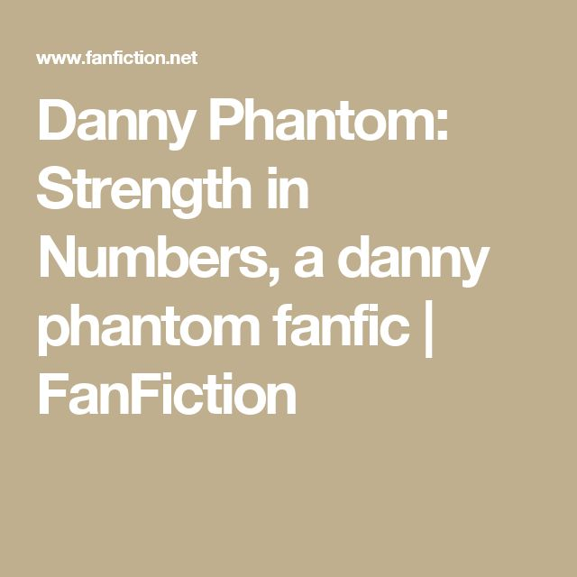 Danny Phantom: Strength in Numbers, a danny phantom fanfic | FanFiction