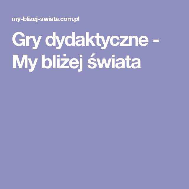 Gry dydaktyczne - My bliżej świata