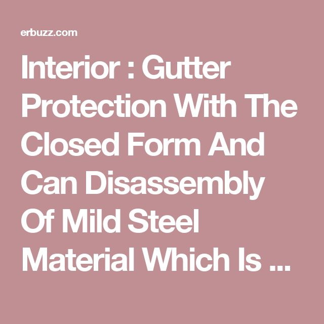 Interior : Gutter Protection With The Closed Form And Can Disassembly Of Mild Steel Material Which Is Anti Rust With A Locking Bolt Different Types Of Gutter Protection Systems Brothers Reviews. Dome Reviews. Easyon System.