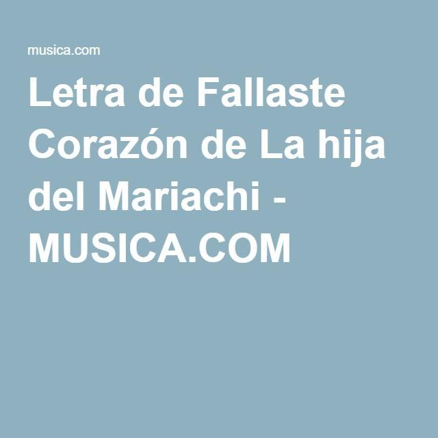 Letra de Fallaste Corazón de La hija del Mariachi - MUSICA.COM
