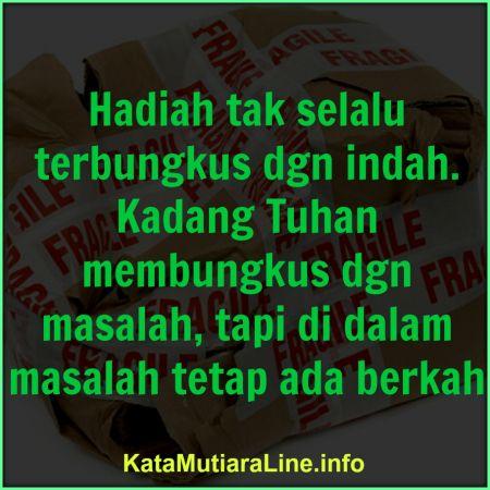 """Kata Mutiara KataMutiaraLine - """"Hadiah tak selalu terbungkus dengan indah. Kadang Tuhan membungkus dengan masalah, tapi di dalam..."""