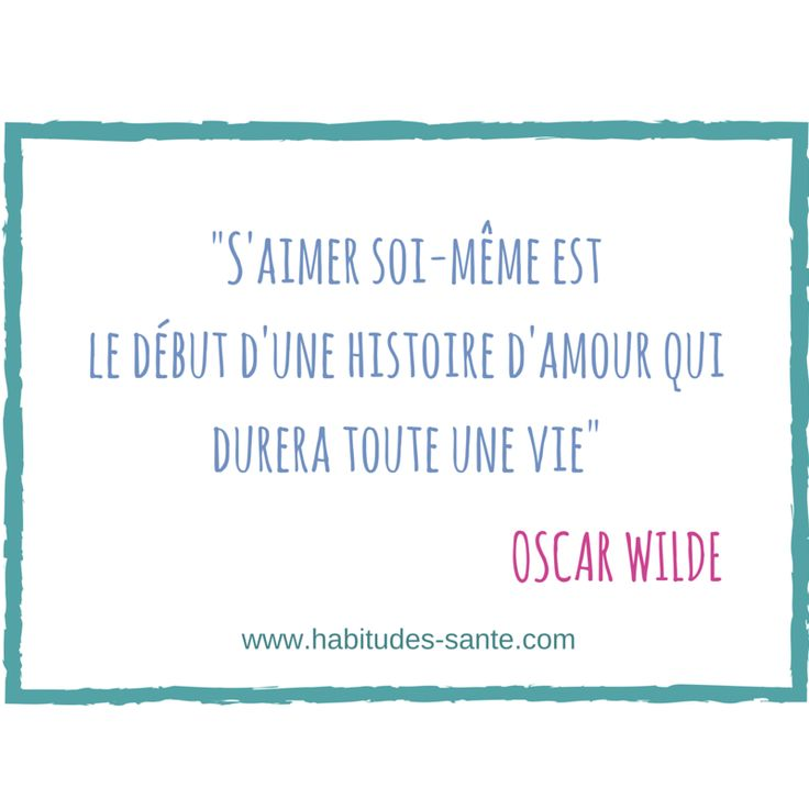 S'aimer soi-même est le début d'une histoire d'amour qui durera toute une vie - citation Oscar Wilde | www.habitudes-sante.com