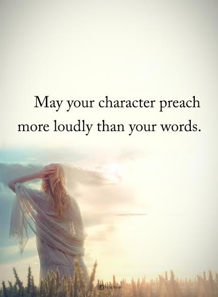 May your character preach more loudly than your words. #powerofpositivity #positivewords #positivethinking #inspirationalquote #motivationalquotes #quotes #life #love #hope #faith #respect #character #preach #personality #words #wordstoliveby