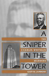 A Sniper in the Tower. On August 1, 1966, Charles Joseph Whitman gunned down forty-five people before he was killed by two Austin police officers. During the previous evening he had killed his wife and mother, bringing the total to sixteen people dead and at least thirty-one wounded. The murders spawned debates over issues which still plague America today.