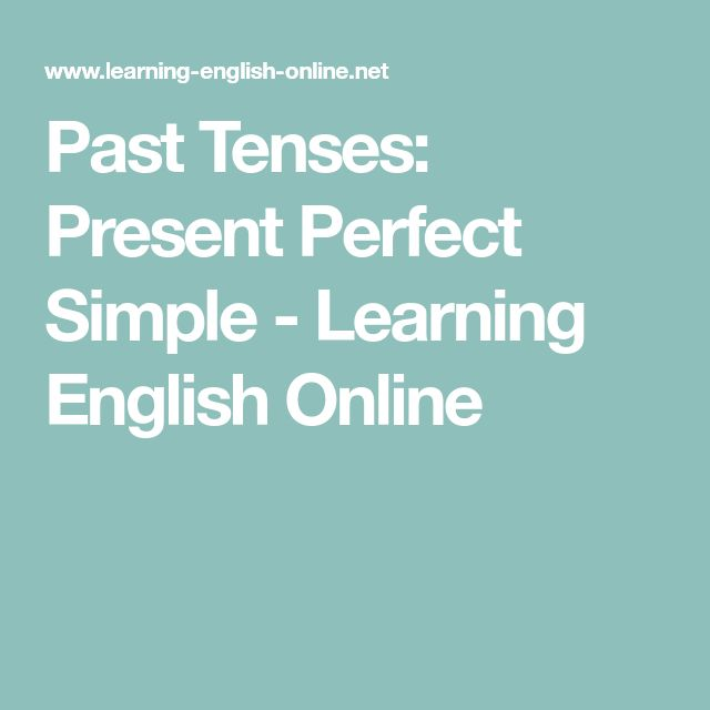 Past Tenses: Present Perfect Simple - Learning English Online