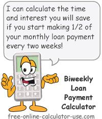Biweekly Loan Payment Calculator:  This free online calculator will calculate the time and interest you will save by switching from making 12 monthly loan payments a year, to making 1/2 your monthly payment on a bi-weekly basis. The calculator also includes the option of adding an extra amount to your biweekly payment, either on a biweekly (fortnightly) or on a monthly basis. The results include a time and interest comparison chart along with a bar graph that visually depicts the savings.